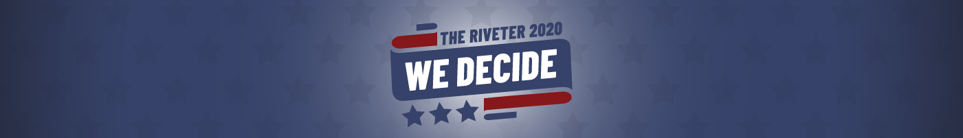 The Riveter 2020: We Decide
