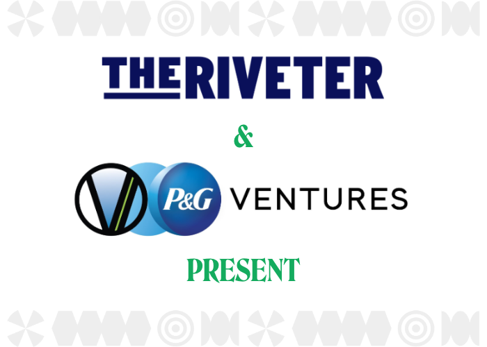 The Riveter and P&G Ventures present