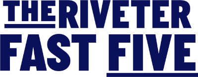 The Riveter Fast Five